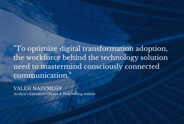 """""""To optimize digital transformation adoption, the workforce behind the technology solution need to mastermind consciously connected communication."""""""
